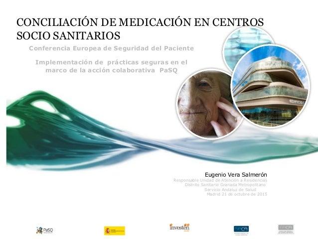 CONCILIACIÓN DE MEDICACIÓN EN CENTROS SOCIO SANITARIOS Conferencia Europea de Seguridad del Paciente Implementación de prá...