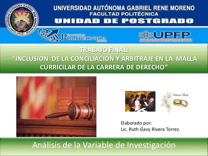 """TRABAJO FINAL: """"INCLUSION  DE LA CONCILIACION Y ARBITRAJE EN LA  MALLA CURRICILAR DE LA CARRERA DE DERECHO""""<br />Elaborado..."""