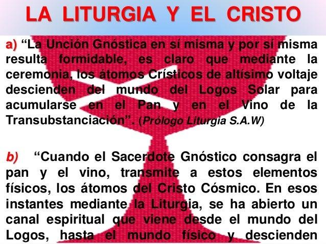 """LA LITURGIA Y EL CRISTO  a) """"La Unción Gnóstica en sí misma y por sí misma  resulta formidable, es claro que mediante la  ..."""