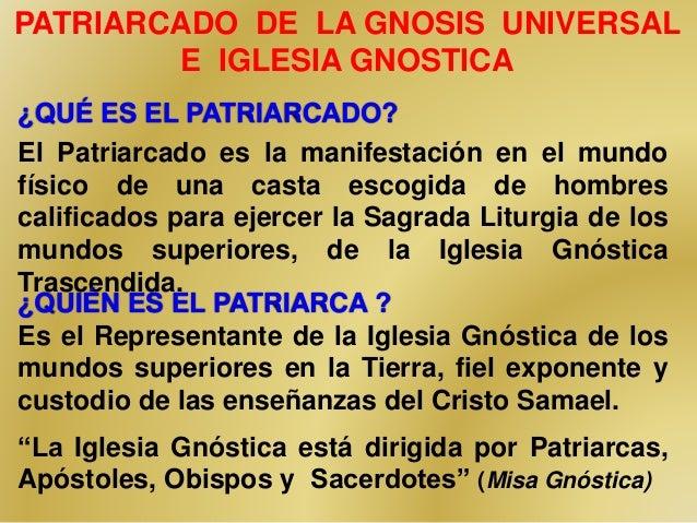 PATRIARCADO DE LA GNOSIS UNIVERSAL  E IGLESIA GNOSTICA  ¿QUÉ ES EL PATRIARCADO?  El Patriarcado es la manifestación en el ...