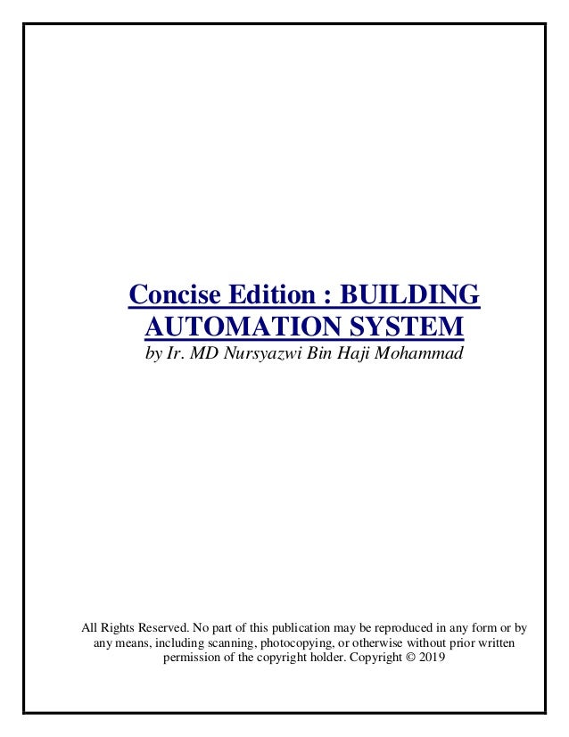 Concise Edition : BUILDING AUTOMATION SYSTEM by Ir. MD Nursyazwi Bin Haji Mohammad All Rights Reserved. No part of this pu...