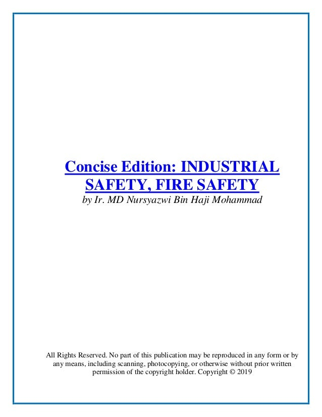 Concise Edition: INDUSTRIAL SAFETY, FIRE SAFETY by Ir. MD Nursyazwi Bin Haji Mohammad All Rights Reserved. No part of this...