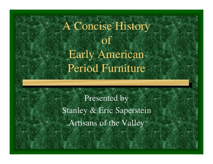 A Concise History         of  Early American  Period Furniture         Presented by Stanley & Eric Saperstein   Artisans o...