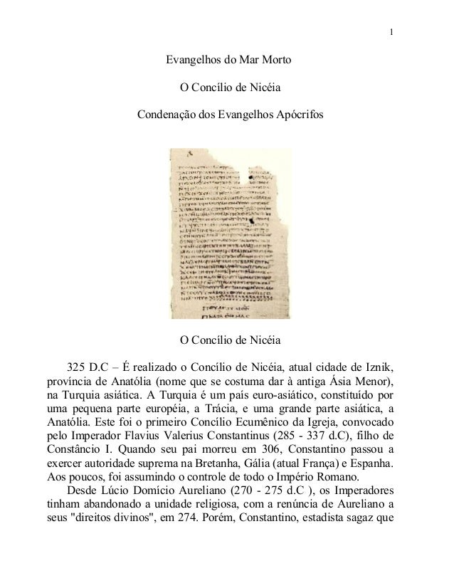 1  Evangelhos do Mar Morto O Concílio de Nicéia Condenação dos Evangelhos Apócrifos  O Concílio de Nicéia 325 D.C – É real...