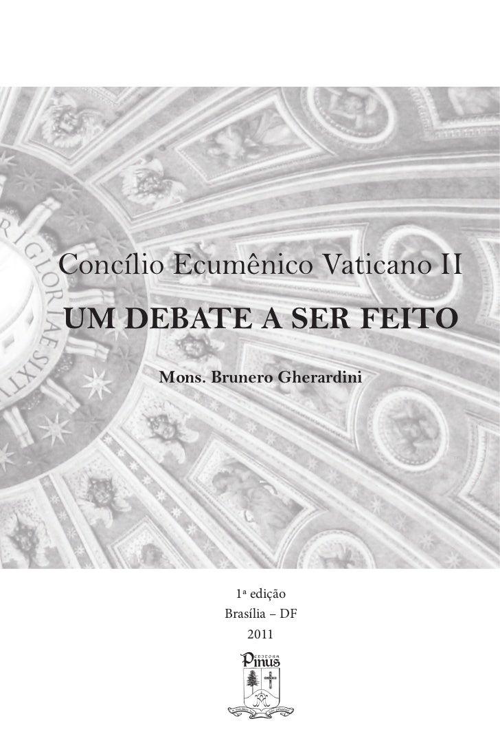 Concílio Ecumênico Vaticano IIUM DEBATE A SER FEITO       Mons. Brunero Gherardini                1ª edição              B...