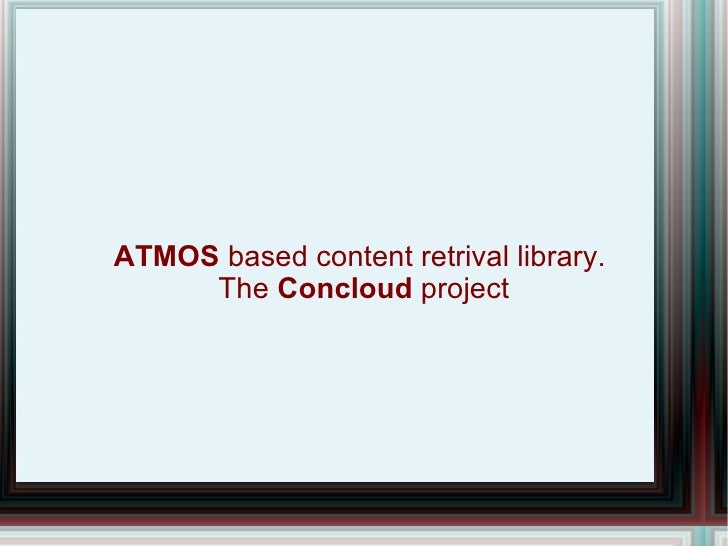 ATMOS  based content retrival library.   The  Concloud  project