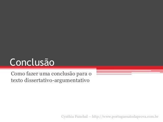 Conclusão Como fazer uma conclusão para o texto dissertativo-argumentativo Cynthia Funchal – http://aulasdelpt.blogspot.com