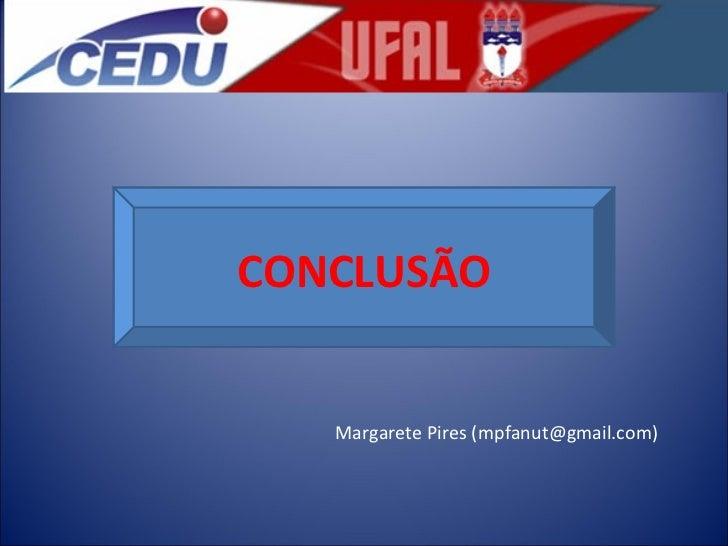 Margarete Pires (mpfanut@gmail.com) CONCLUSÃO