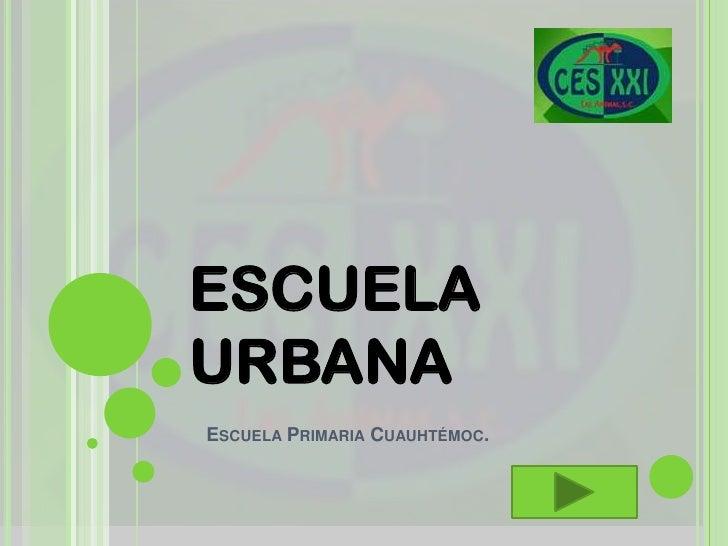 ESCUELA URBANA<br />Escuela Primaria Cuauhtémoc.<br />
