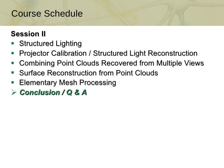 <ul><li>Session II </li></ul><ul><li>Structured Lighting </li></ul><ul><li>Projector Calibration / Structured Light Recons...