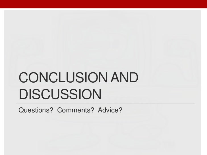 Conclusion and discussion<br />Questions?  Comments?  Advice?<br />