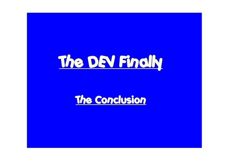 The DEV Finally    The Conclusion