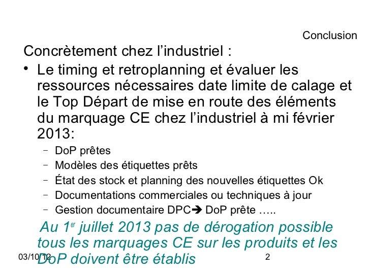 ConclusionConcrètement chez l'industriel :  Le timing et retroplanning et évaluer les  ressources nécessaires date limite...