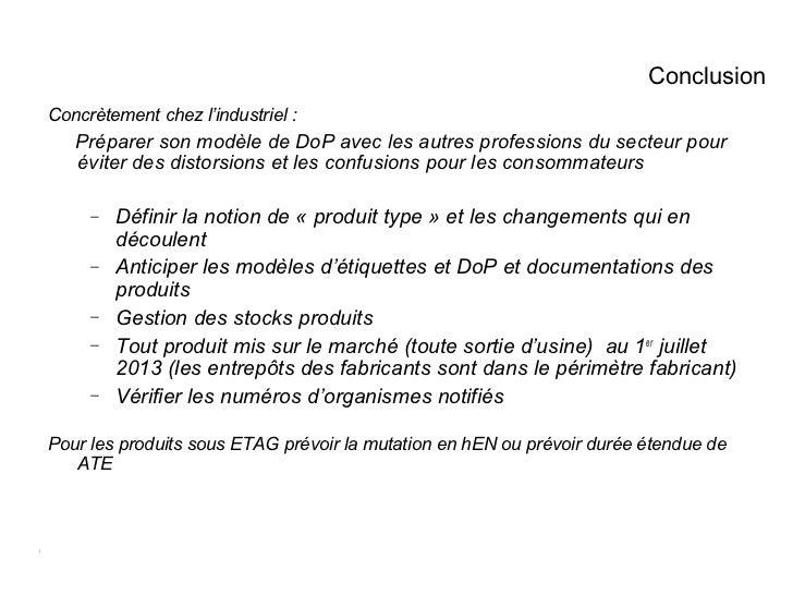 ConclusionConcrètement chez l'industriel :    Préparer son modèle de DoP avec les autres professions du secteur pour    év...
