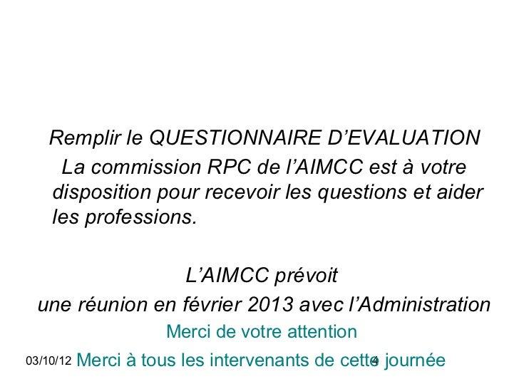 Remplir le QUESTIONNAIRE D'EVALUATION    La commission RPC de l'AIMCC est à votre   disposition pour recevoir les question...
