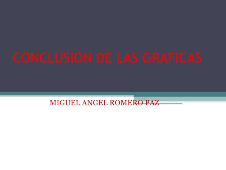 CONCLUSION DE LAS GRAFICAS MIGUEL ANGEL ROMERO PAZ