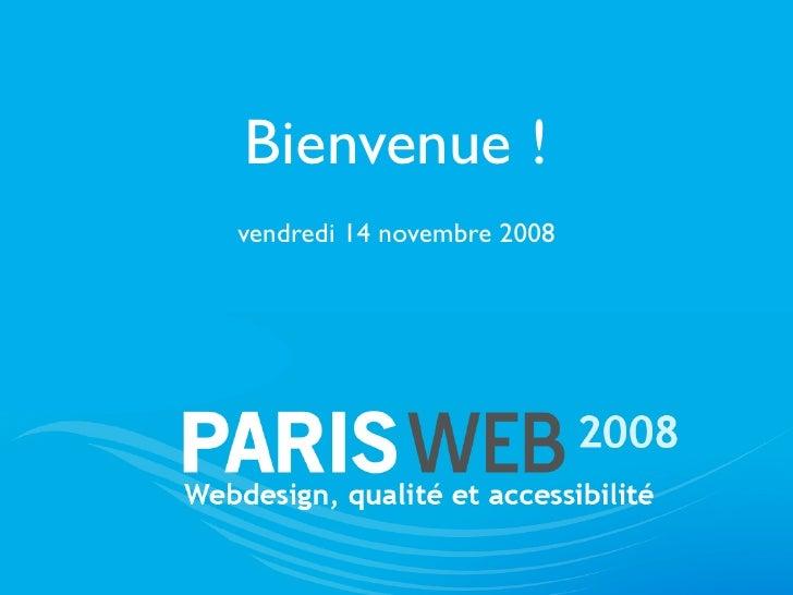 Bienvenue ! vendredi 14 novembre 2008