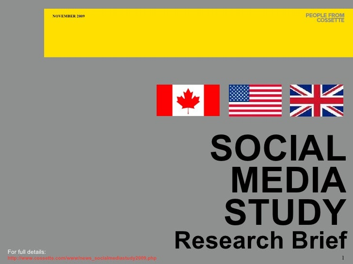 SOCIAL MEDIA STUDY Research Brief CANADA For full details: http://www.cossette.com/www/news_socialmediastudy2009.php
