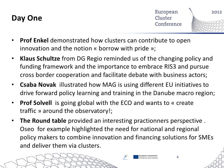 Day One• Prof Enkel demonstrated how clusters can contribute to open  innovation and the notion « borrow with pride »;• Kl...