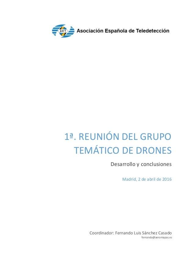 1ª. REUNIÓN DEL GRUPO TEMÁTICO DE DRONES Desarrollo y conclusiones Coordinador: Fernando Luis Sánchez Casado fernando@aero...