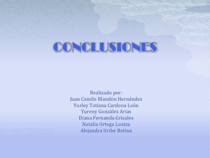 CONCLUSIONES          Realizado por: Juan Camilo Blandón Hernández   Yurley Tatiana Cardona León      Yureny González Aria...