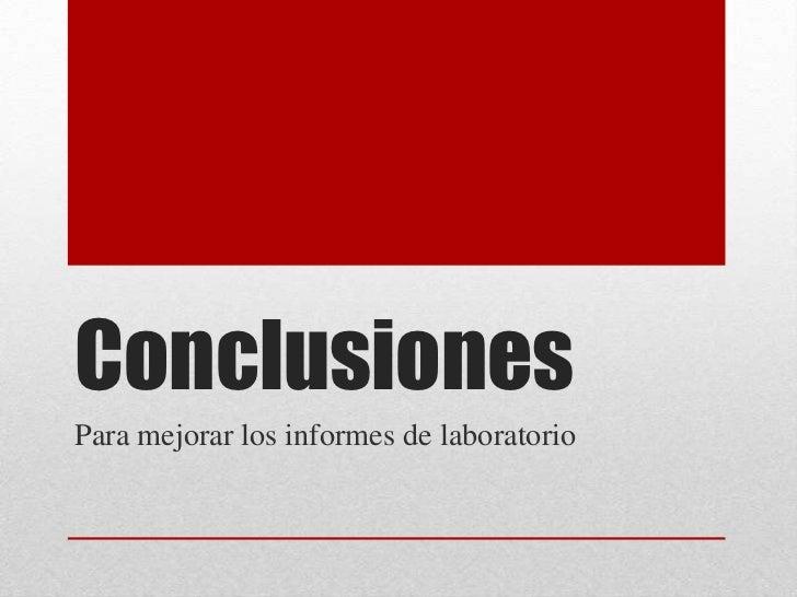 ConclusionesPara mejorar los informes de laboratorio