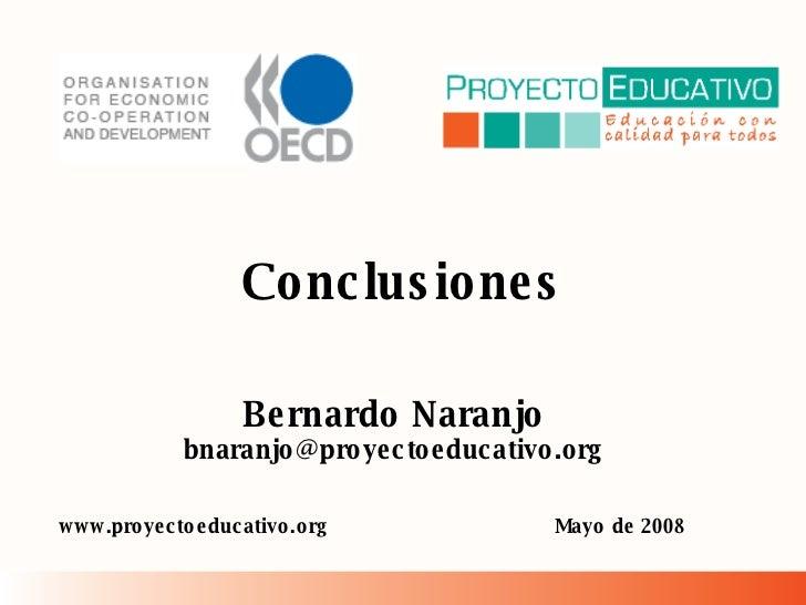 Conclusiones Mayo de 2008 Bernardo Naranjo [email_address] www.proyectoeducativo.org