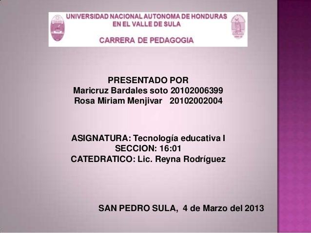 PRESENTADO PORMaricruz Bardales soto 20102006399Rosa Miriam Menjivar 20102002004ASIGNATURA: Tecnología educativa ISECCION:...