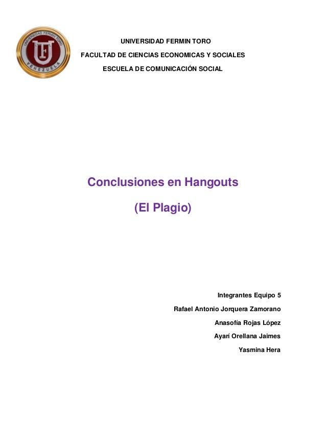 UNIVERSIDAD FERMIN TORO FACULTAD DE CIENCIAS ECONOMICAS Y SOCIALES ESCUELA DE COMUNICACIÓN SOCIAL Conclusiones en Hangouts...