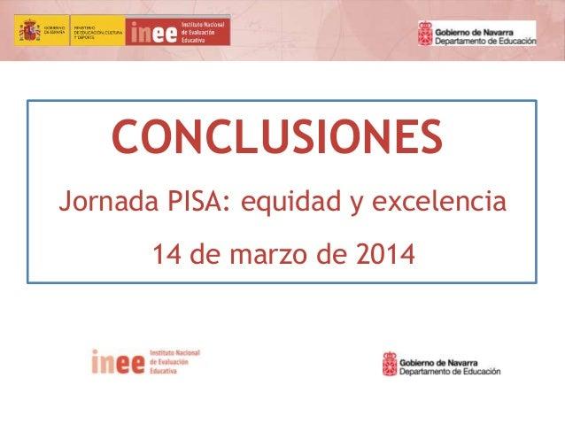 CONCLUSIONES Jornada PISA: equidad y excelencia 14 de marzo de 2014