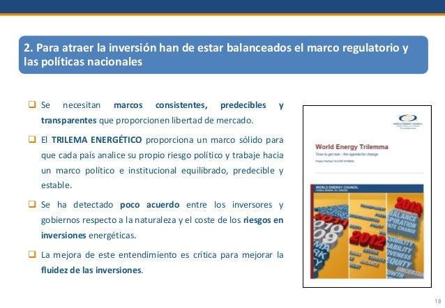 18 2. Para atraer la inversión han de estar balanceados el marco regulatorio y las políticas nacionales  Se necesitan mar...