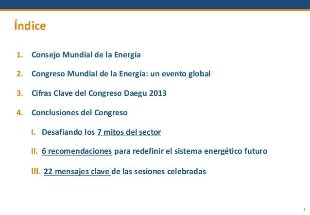 1. Consejo Mundial de la Energía 2. Congreso Mundial de la Energía: un evento global 3. Cifras Clave del Congreso Daegu 20...