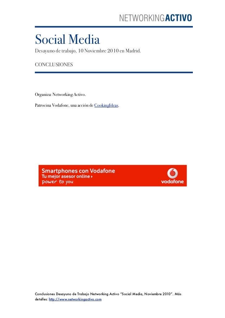 Social MediaDesayuno de trabajo, 10 Noviembre 2010 en Madrid.CONCLUSIONESOrganiza: Networking Activo.Patrocina Vodafone, u...