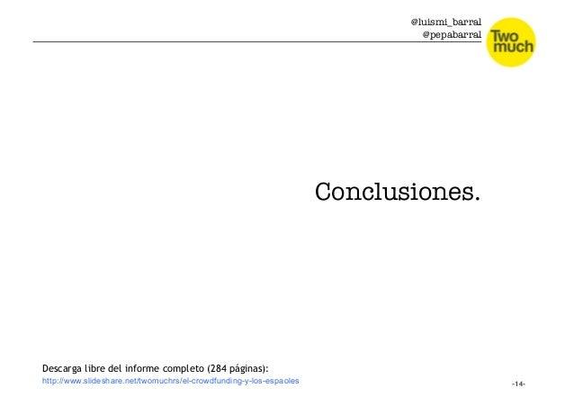 @luismi_barral @pepabarral Conclusiones. Descarga libre del informe completo (284 páginas): http://www.slideshare.net/twom...