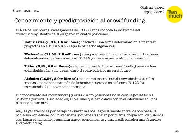 @luismi_barral @pepabarral Conclusiones. Conocimiento y predisposición al crowdfunding. El 45% de los internautas españole...