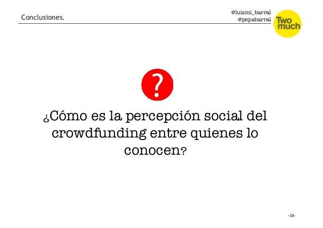 @luismi_barral @pepabarral ¿Cómo es la percepción social del crowdfunding entre quienes lo conocen? Conclusiones.