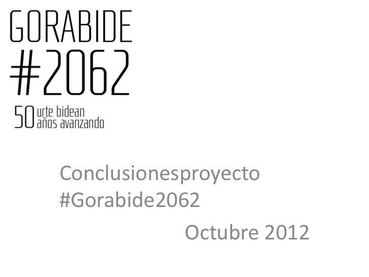 Conclusionesproyecto#Gorabide2062            Octubre 2012