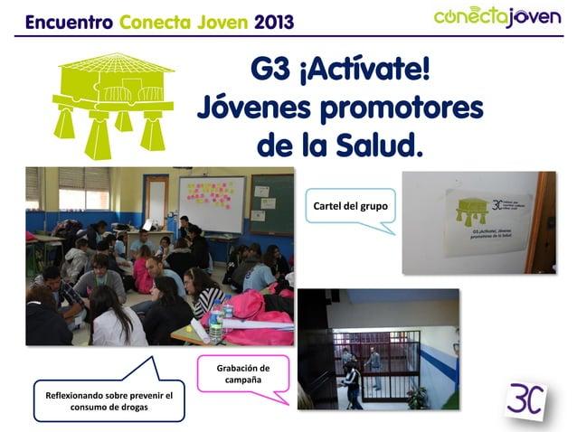Encuentro Conecta Joven 2013G3 ¡Actívate!Jóvenes promotoresde la Salud.Cartel del grupoGrabación decampañaReflexionando so...