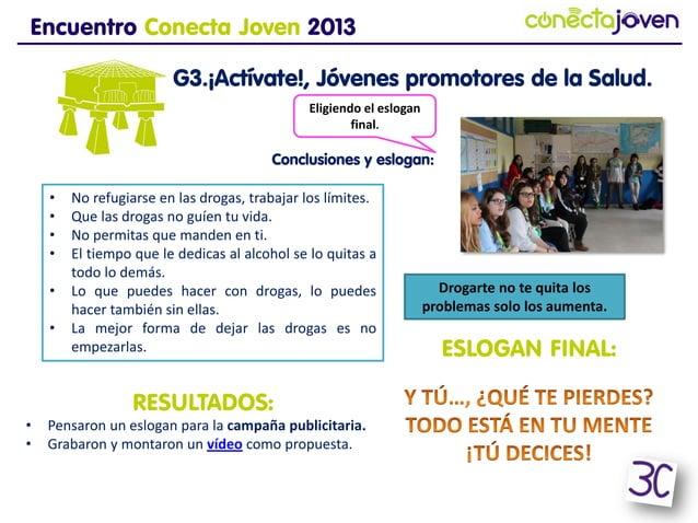 Encuentro Conecta Joven 2013G3.¡Actívate!, Jóvenes promotores de laSalud.Drogarte no te quita losproblemas solo los aument...