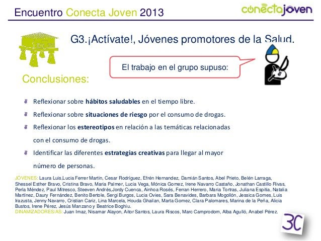 Encuentro Conecta Joven 2013G3.¡Actívate!, Jóvenes promotores de la Salud.Conclusiones:Reflexionar sobre hábitos saludable...