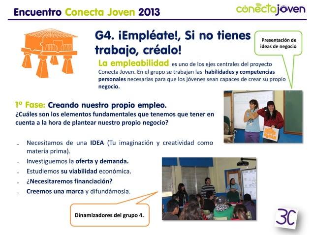 Encuentro Conecta Joven 20131º Fase: Creando nuestro propio empleo.¿Cuáles son los elementos fundamentales que tenemos que...