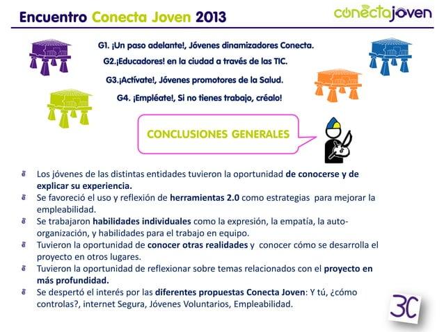 CONCLUSIONESGENERALESEncuentro Conecta Joven 2013G1. ¡Un paso adelante!, Jóvenes dinamizadores Conecta.G2.¡Educadores! en ...