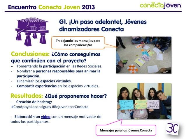 Encuentro Conecta Joven 2013G1. ¡Un paso adelante!, Jóvenesdinamizadores ConectaResultados: ¿Qué proponemos hacer?- Creaci...