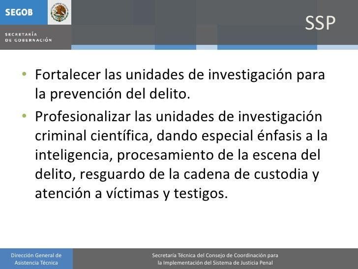 SSP      • Fortalecer las unidades de investigación para       la prevención del delito.     • Profesionalizar las unidade...