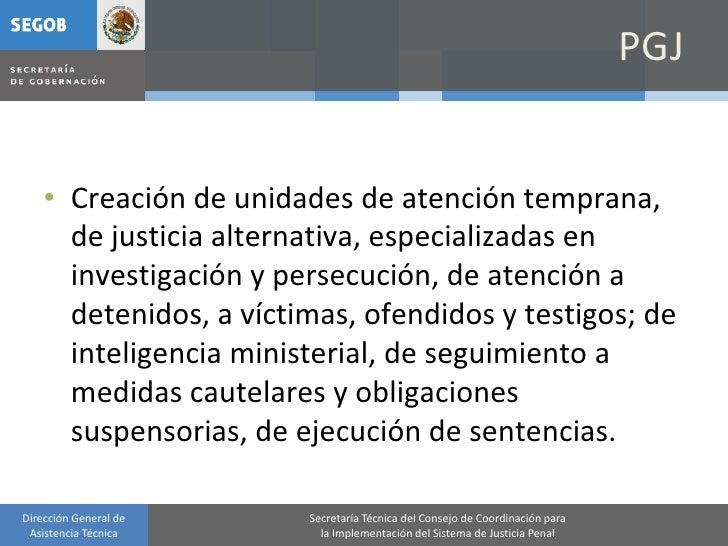 PGJ       • Creación de unidades de atención temprana,       de justicia alternativa, especializadas en       investigació...