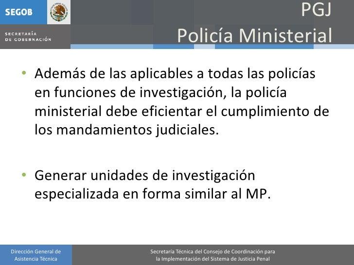 PGJ                                   Policía Ministerial     • Además de las aplicables a todas las policías       en fun...