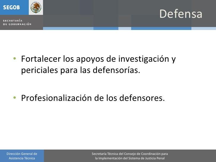 Defensa       • Fortalecer los apoyos de investigación y       periciales para las defensorías.      • Profesionalización ...