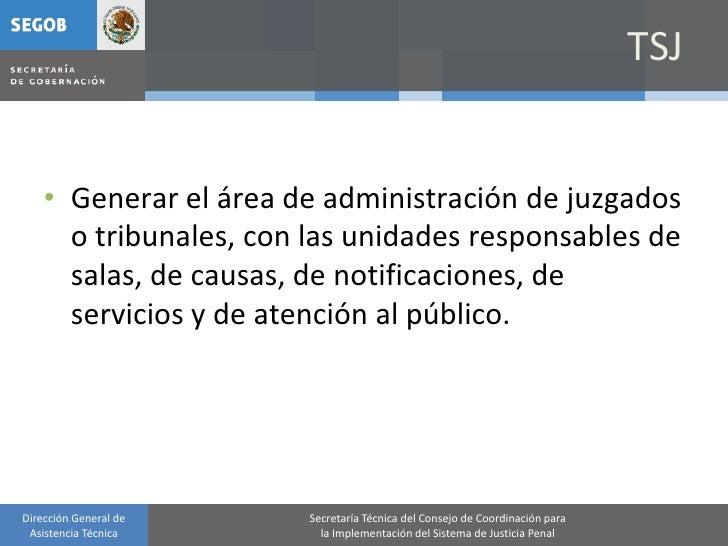 TSJ       • Generar el área de administración de juzgados       o tribunales, con las unidades responsables de       salas...
