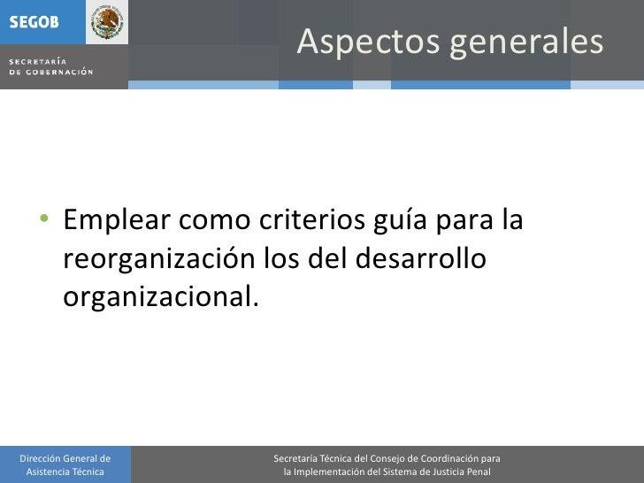Aspectos generales        • Emplear como criterios guía para la       reorganización los del desarrollo       organizacion...