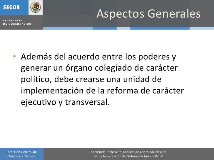 Aspectos Generales       • Además del acuerdo entre los poderes y       generar un órgano colegiado de carácter       polí...